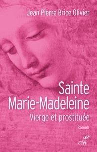 Jean Pierre Brice Olivier et Jean-Pierre Brice Olivier - Sainte Marie-Madeleine - Vierge et prostituée.