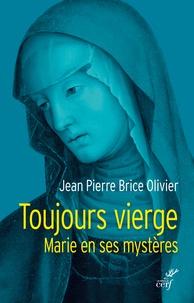 Toujours vierge- Marie en ses mystères - Jean Pierre Brice Olivier |