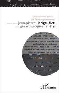 Jean-Pierre Brigaudiot et Gérard-Jacques Mélis - Une incertaine poésie (de l'écriture plasticienne).