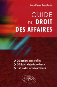 Jean-Pierre Brouillaud - Guide du droit des affaires.