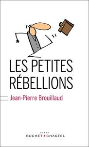 Jean-Pierre Brouillaud - Les petites rébellions.