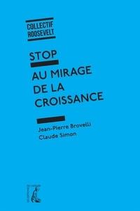 Jean-Pierre Brovelli et Claude Simon - Stop au mirage de la croissance.