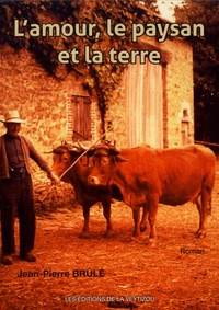 Jean-Pierre Brulé - L'amour, le paysan et la terre.