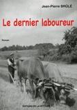 Jean-Pierre Brulé - Le dernier laboureur.