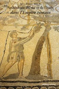 Jean-Pierre Brun - Archéologie du vin et de l'huile dans l'Empire romain.