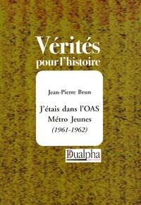 Jean-Pierre Brun - J'étais dans l'OAS Métro Jeunes (1961-1962).