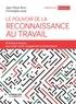 Jean-Pierre Brun et Christophe Laval - Le pouvoir de la reconnaissance au travail - 30 fiches pratiques pour allier santé, engagement et performance.
