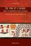 Jean-Pierre Brun - Le vin et l'huile dans la Méditerranée antique - Viticulture, oléiculture et procédés de fabrication.