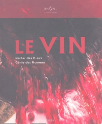 Jean-Pierre Brun et Matthieu Poux - Le Vin - Nectar des Dieux Génie des Hommes.
