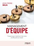 Jean-Pierre Brun - Management d'équipe - 7 leviers pour améliorer bien-être et efficacité au travail.