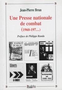 Jean-Pierre Brun - Une Presse nationale de combat (1960-197...).