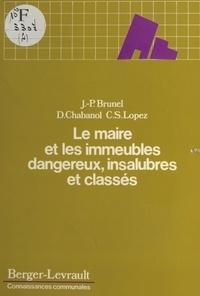 Jean-Pierre Brunel et Daniel Chabanol - Le maire et les immeubles dangereux, insalubres et classées.
