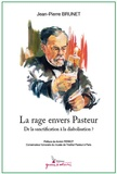 Jean-Pierre Brunet - La rage envers Pasteur - De la sanctification à la diabolisation ?.