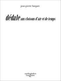 Jean-Pierre Burgart - Dédale aux cloisons d'air et de temps.