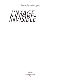 Jean-Pierre Burgart - L'image invisible.