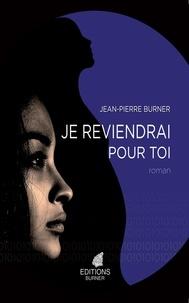 Jean-Pierre Burner - Je reviendrai pour toi Tome 1 : .