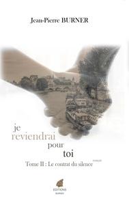 Jean-Pierre Burner - Je reviendrai pour toi Tome 2 : Le contrat du silence.
