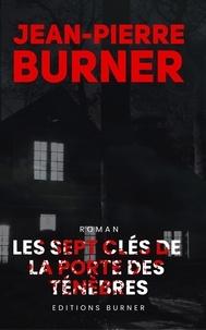 Jean-Pierre Burner - Les sept clés de la porte des ténèbres.