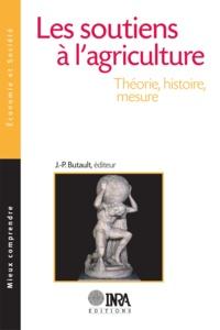 Jean-Pierre Butault - Les soutiens à l'agriculture - Théorie, histoire, mesure.