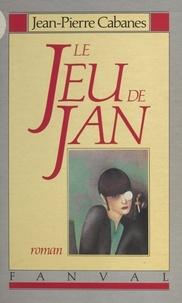 Jean-Pierre Cabanes - Le jeu de Jan.