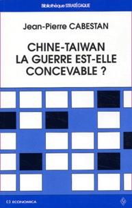 Jean-Pierre Cabestan - Chine-Taiwan, la guerre est-elle concevable ? - La sécurité extérieure de Taiwan face à la menace de la  Chine Populaire.