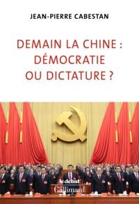 Jean-Pierre Cabestan - Demain la Chine:démocratie ou dictature?.