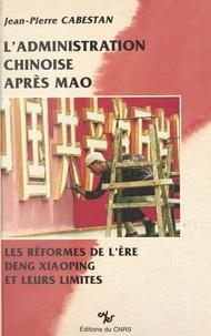 Jean-Pierre Cabestan - L'administration chinoise après Mao : les réformes de l'ère Deng Xiaoping et leurs limites.
