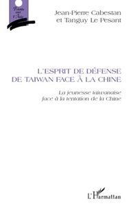 Jean-Pierre Cabestan et Tanguy Le Pesant - L'esprit de défense de Taiwan face à la Chine - La jeunesse taiwanaise et la tentation de la Chine.