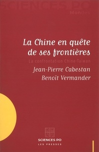 Jean-Pierre Cabestan et Benoît Vermander - La Chine en quête de ses frontières - La confrontation Chine-Taiwan.