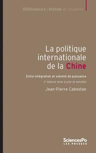 Jean-Pierre Cabestan - La politique internationale de la Chine - Entre intégration et volonté de puissance.
