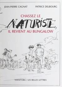 Jean-Pierre Cagnat et Patrice Delbourg - Chassez le naturiste, il revient au bungalow.