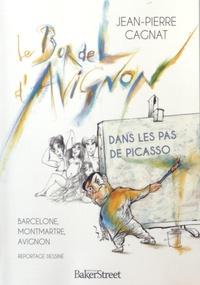 Jean-Pierre Cagnat - Le bordel d'Avignon - Dans les pas de Picasso : Barcelone, Montmartre, Avignon.