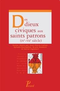 Jean-Pierre Caillet et Sylvain Destephen - Des dieux civiques aux saints patrons (IVe-VIIe siècle).