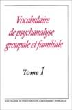 Jean-Pierre Caillot et  Collectif - Vocabulaire de psychanalyse groupale et familiale - Tome 1.