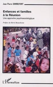 Jean-Pierre Cambefort - Enfances et familles a la reunion - une approche psychosociologique.