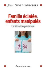 Ebook forum télécharger deutsch Famille éclatée, enfants manipulés  - L'aliénation parentale par Jean-Pierre Cambefort in French ePub