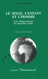 Jean-Pierre Cambefort et Boris Cyrulnik - Le singe l'enfant et l'homme - Essai d'éthopsychanalyse des intéractions sociales.