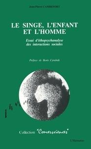 Jean-Pierre Cambefort - Le singe, l'enfant et l'homme - Essai d'éthopsychanalyse des interactions sociales.