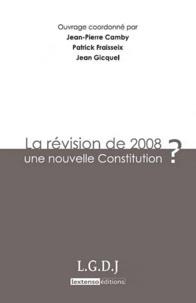 Jean-Pierre Camby et Patrick Fraisseix - La révision de 2008 : une nouvelle Constitution ?.