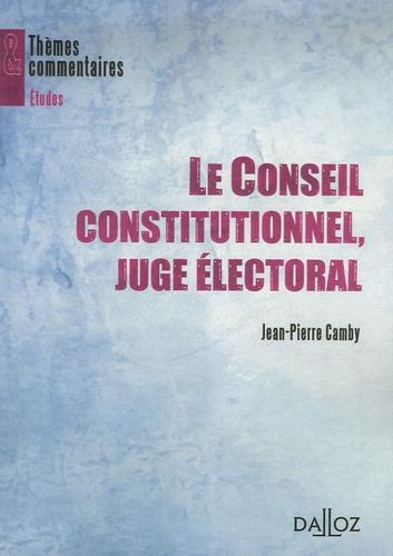 Jean-Pierre Camby - Le Conseil constitutionnel, juge électoral.