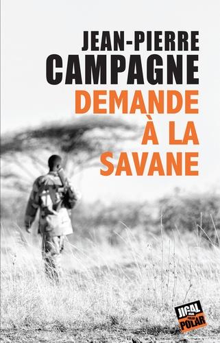 Jean-Pierre Campagne - Demande à la savane.