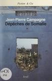 Jean-Pierre Campagne et Patrick Salvain - Dépêches de Somalie.