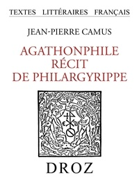 Jean-Pierre Camus - Agathonphile. Récit de Philargyrippe.