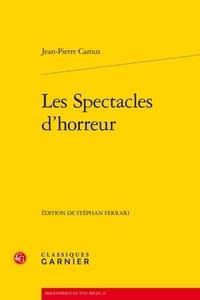 Jean-Pierre Camus - Les Spectacles d'horreur.