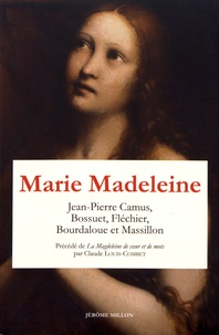 Jean-Pierre Camus et Jacques Bénigne Bossuet - Marie Madeleine - Anthologie de textes Volume 2.