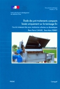 Jean-Pierre Canler et Jean-Marc Perret - Etudes des pré-traitements compacts basés uniquement sur le tamisage fin - Cas du traitement des eaux résiduaires urbaines ou domestiques.