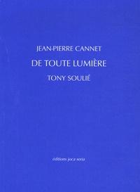Jean-Pierre Cannet et Tony Soulié - De toute lumière.