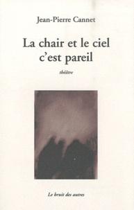 Jean-Pierre Cannet - La chair et le ciel c'est pareil.