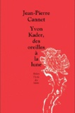Jean-Pierre Cannet - Yvon Kader, des oreilles à la lune.