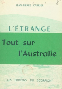 Jean-Pierre Carrier - L'étrange continent - Tout sur l'Australie.